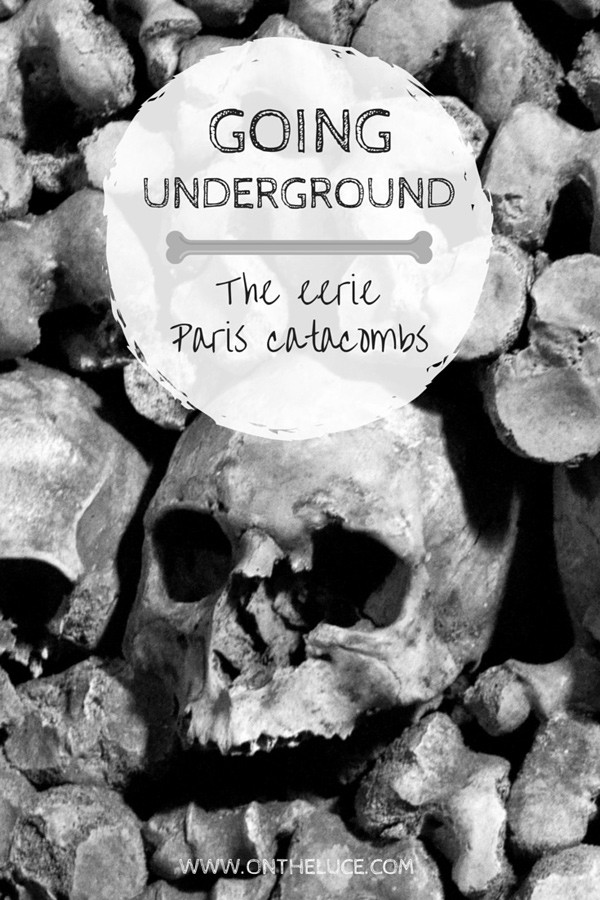 Going underground: The eerie Paris catacombs – On the Luce travel blog