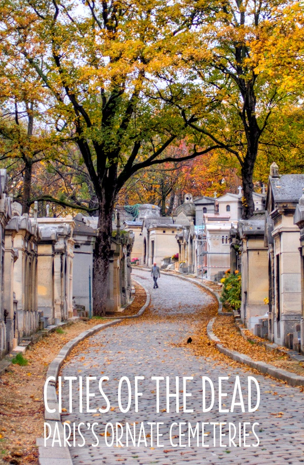 Cities of the dead: Paris's ornate cemeteries – On the Luce travel blog