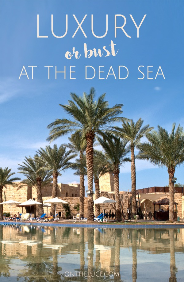 Luxury or bust at the Dead Sea – On the Luce travel blog