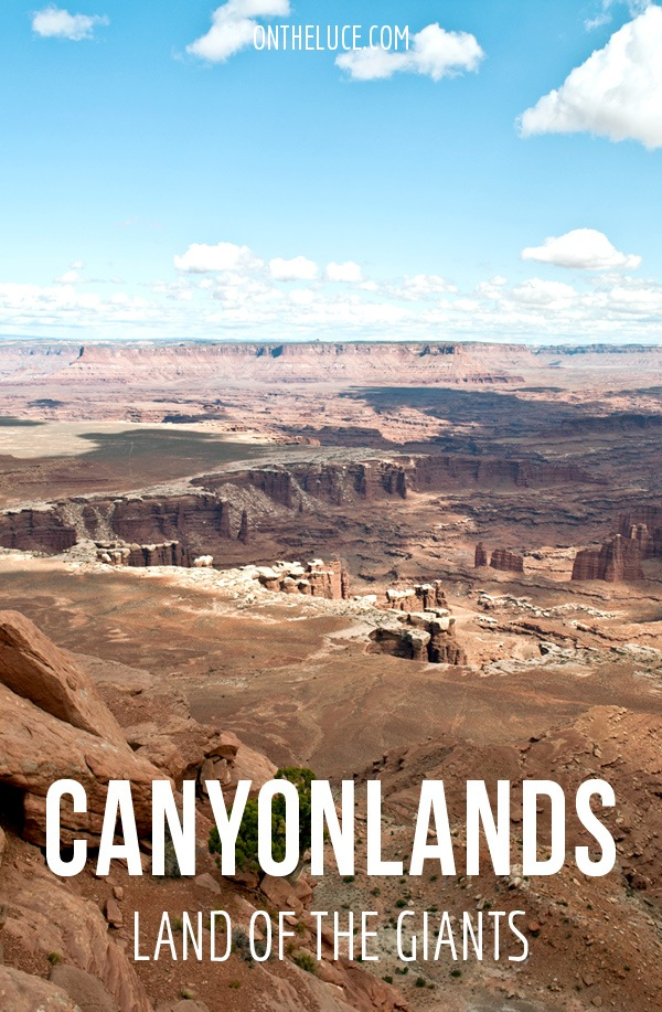 Canyonlands National Park, Utah: Land of the giants – On the Luce travel blog