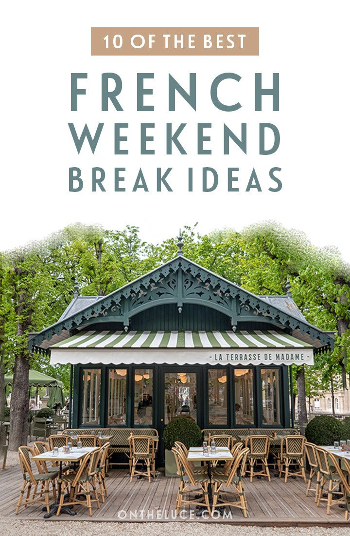 10 of the best French weekend break ideas – itineraries for your perfect weekend in France, from Strasbourg and Champagne to Annecy and Antibes (with a free PDF version to download)    Weekends in France   French weekend break ideas   Short breaks in France   France trip ideas